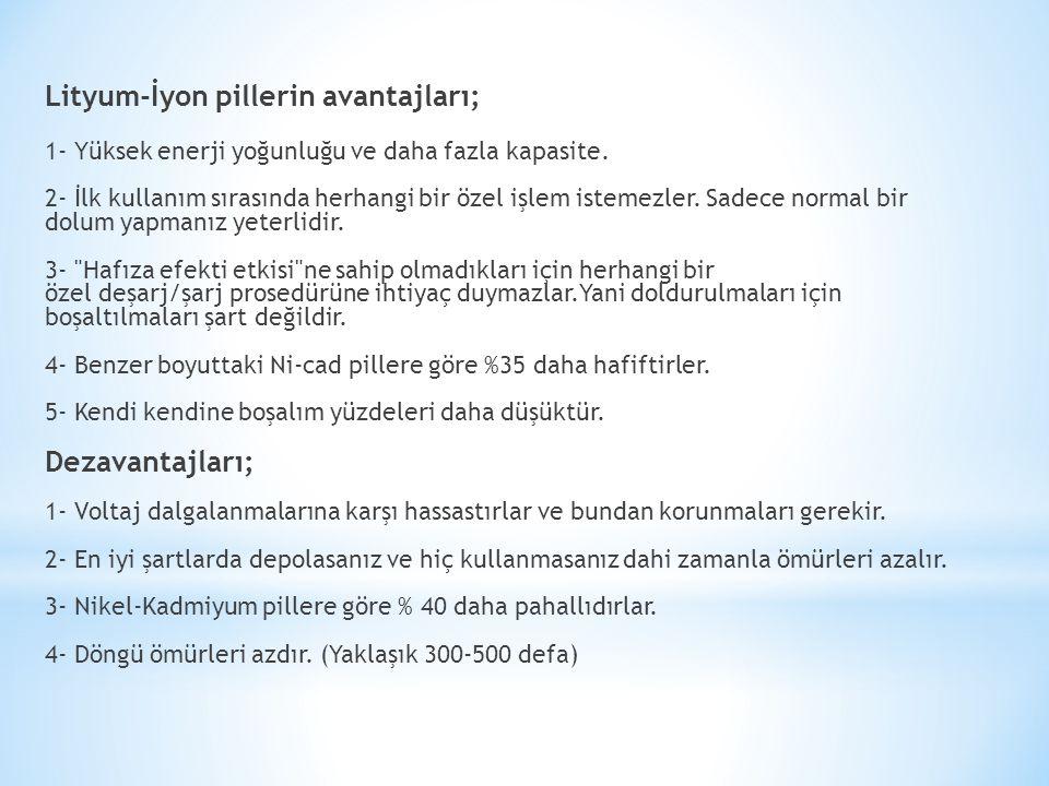 Lityum-İyon pillerin avantajları; 1- Yüksek enerji yoğunluğu ve daha fazla kapasite. 2- İlk kullanım sırasında herhangi bir özel işlem istemezler. Sad