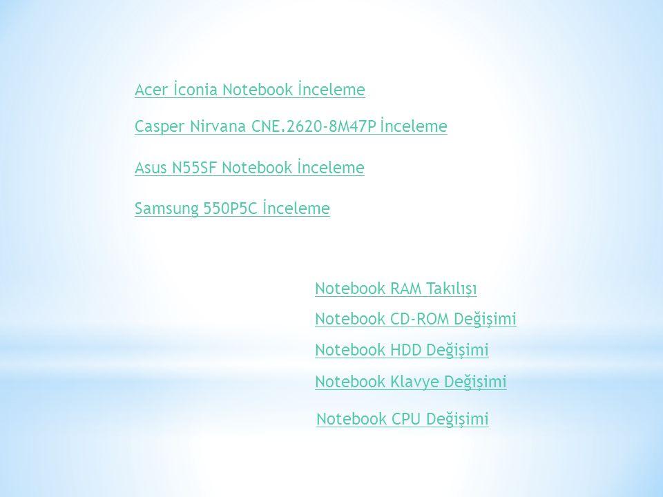 Acer İconia Notebook İnceleme Casper Nirvana CNE.2620-8M47P İnceleme Asus N55SF Notebook İnceleme Samsung 550P5C İnceleme Notebook RAM Takılışı Notebo