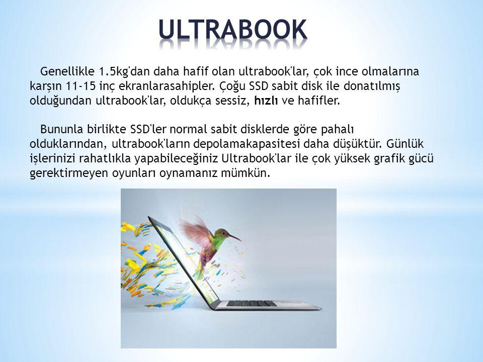 Genellikle 1.5kg'dan daha hafif olan ultrabook'lar, çok ince olmalarına karşın 11-15 inç ekranlarasahipler. Çoğu SSD sabit disk ile donatılmış olduğun