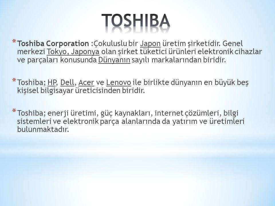 * Toshiba Corporation :Çokuluslu bir Japon üretim şirketidir. Genel merkezi Tokyo, Japonya olan şirket tüketici ürünleri elektronik cihazlar ve parçal