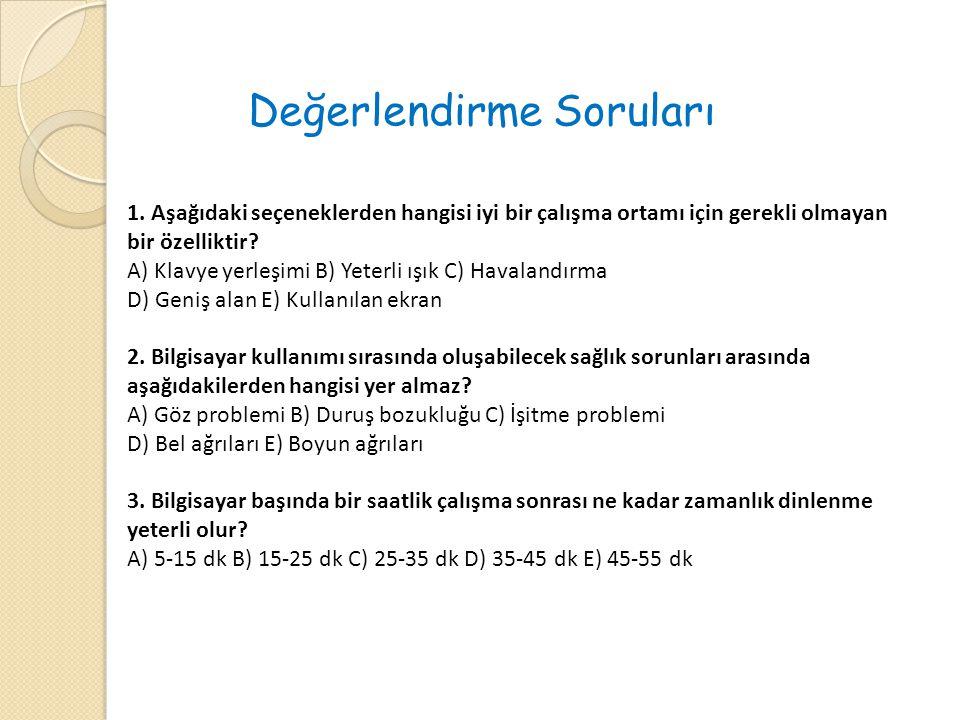 1. Aşağıdaki seçeneklerden hangisi iyi bir çalışma ortamı için gerekli olmayan bir özelliktir? A) Klavye yerleşimi B) Yeterli ışık C) Havalandırma D)