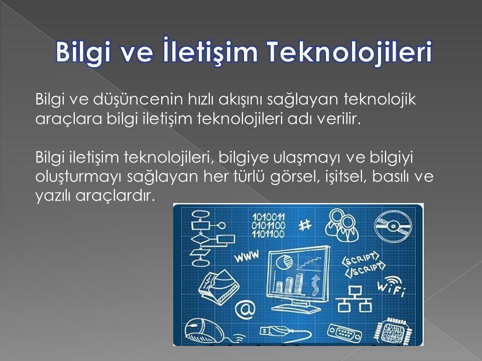 Bilgi ve düşüncenin hızlı akışını sağlayan teknolojik araçlara bilgi iletişim teknolojileri adı verilir. Bilgi iletişim teknolojileri, bilgiye ulaşmay
