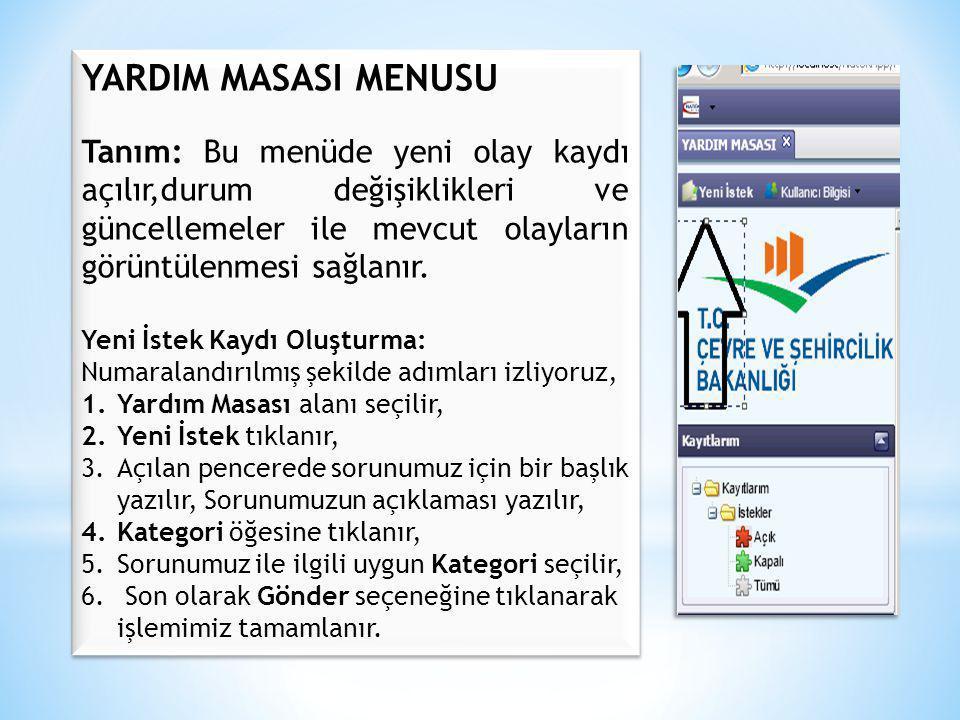 YARDIM MASASI MENUSU Tanım: Bu menüde yeni olay kaydı açılır,durum değişiklikleri ve güncellemeler ile mevcut olayların görüntülenmesi sağlanır. Yeni