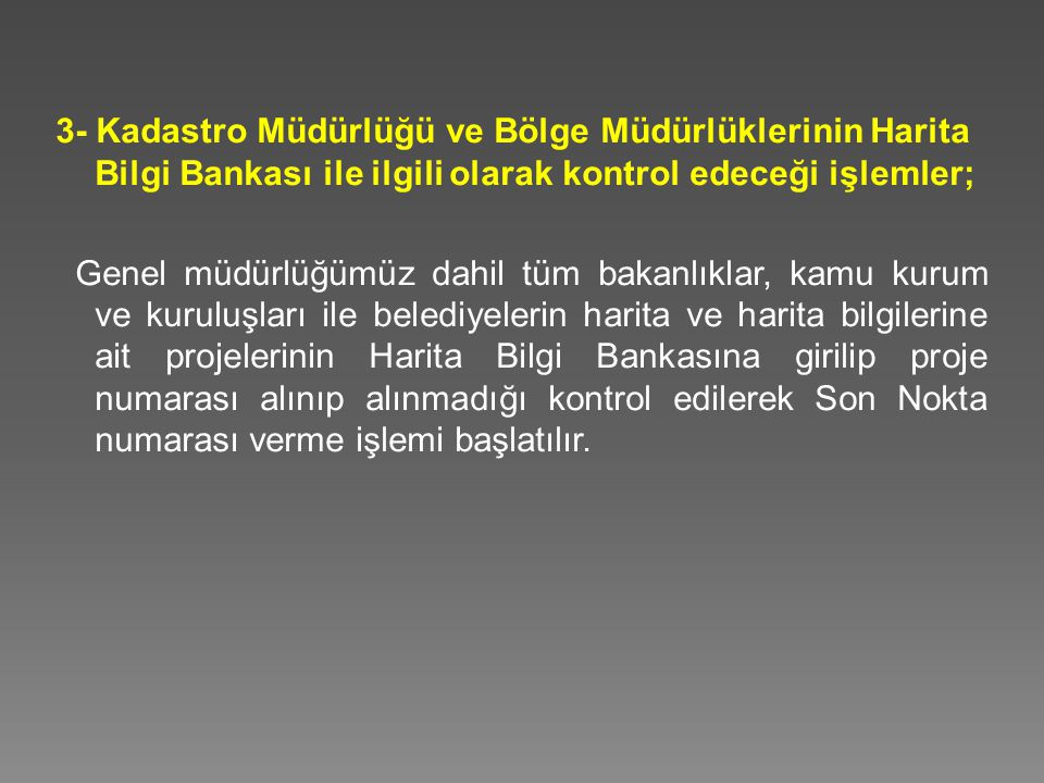 3- Kadastro Müdürlüğü ve Bölge Müdürlüklerinin Harita Bilgi Bankası ile ilgili olarak kontrol edeceği işlemler; Genel müdürlüğümüz dahil tüm bakanlıkl