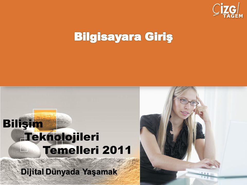 Bilişim Teknolojileri Temelleri 2011 Dijital Dünyada Yaşamak