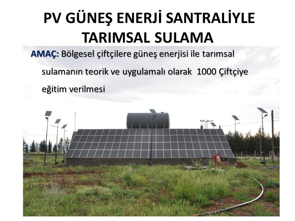 PV GÜNEŞ ENERJİ SANTRALİYLE TARIMSAL SULAMA AMAÇ: Bölgesel çiftçilere güneş enerjisi ile tarımsal sulamanın teorik ve uygulamalı olarak 1000 Çiftçiye