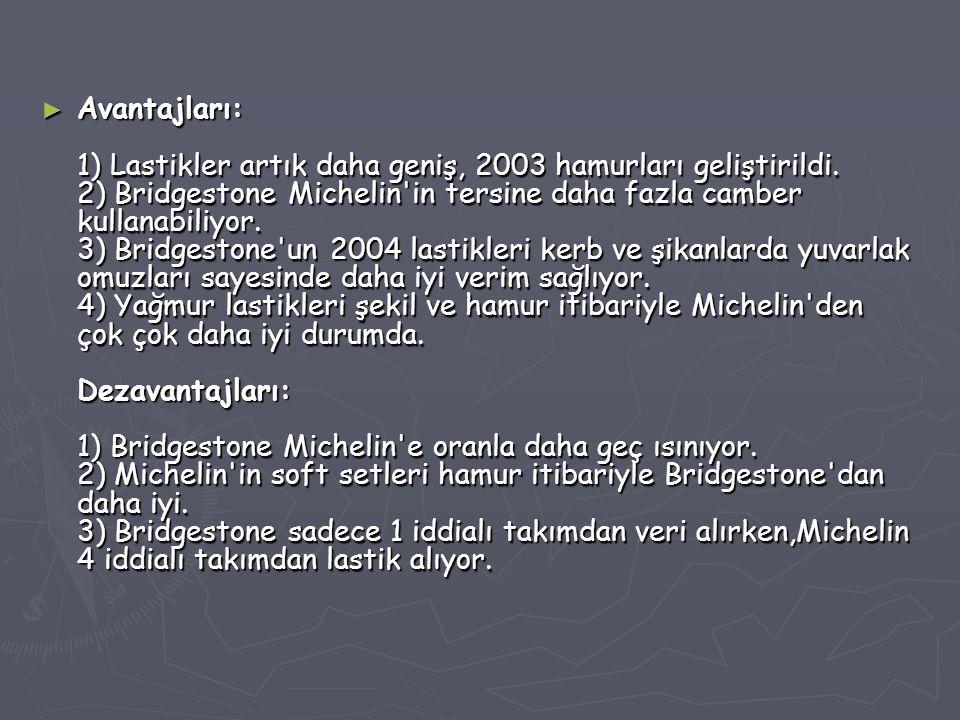 ► Avantajları: 1) Lastikler artık daha geniş, 2003 hamurları geliştirildi.