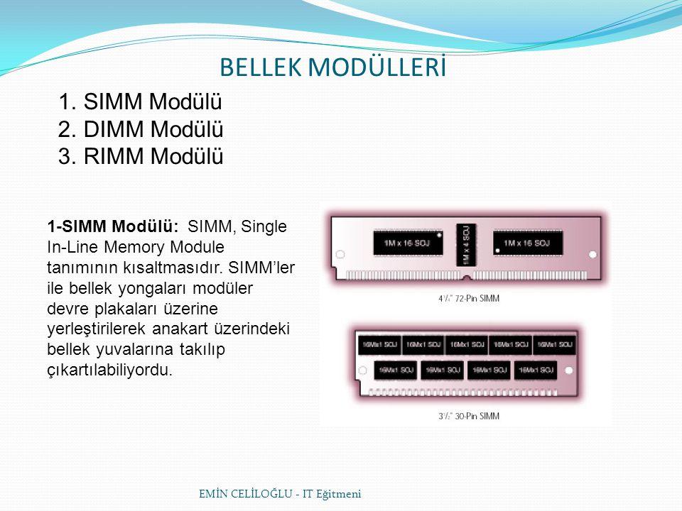 EMİN CELİLOĞLU - IT Eğitmeni BELLEK MODÜLLERİ 1.SIMM Modülü 2.DIMM Modülü 3.RIMM Modülü 1-SIMM Modülü: SIMM, Single In-Line Memory Module tanımının kısaltmasıdır.