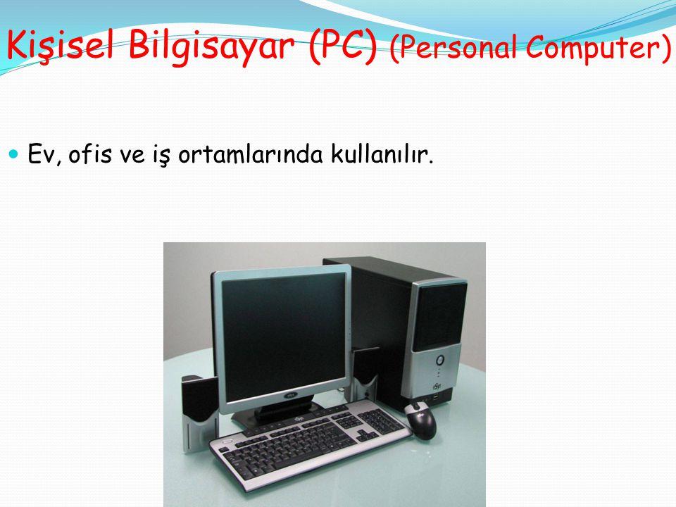Kişisel Bilgisayar (PC) (Personal Computer) Ev, ofis ve iş ortamlarında kullanılır.
