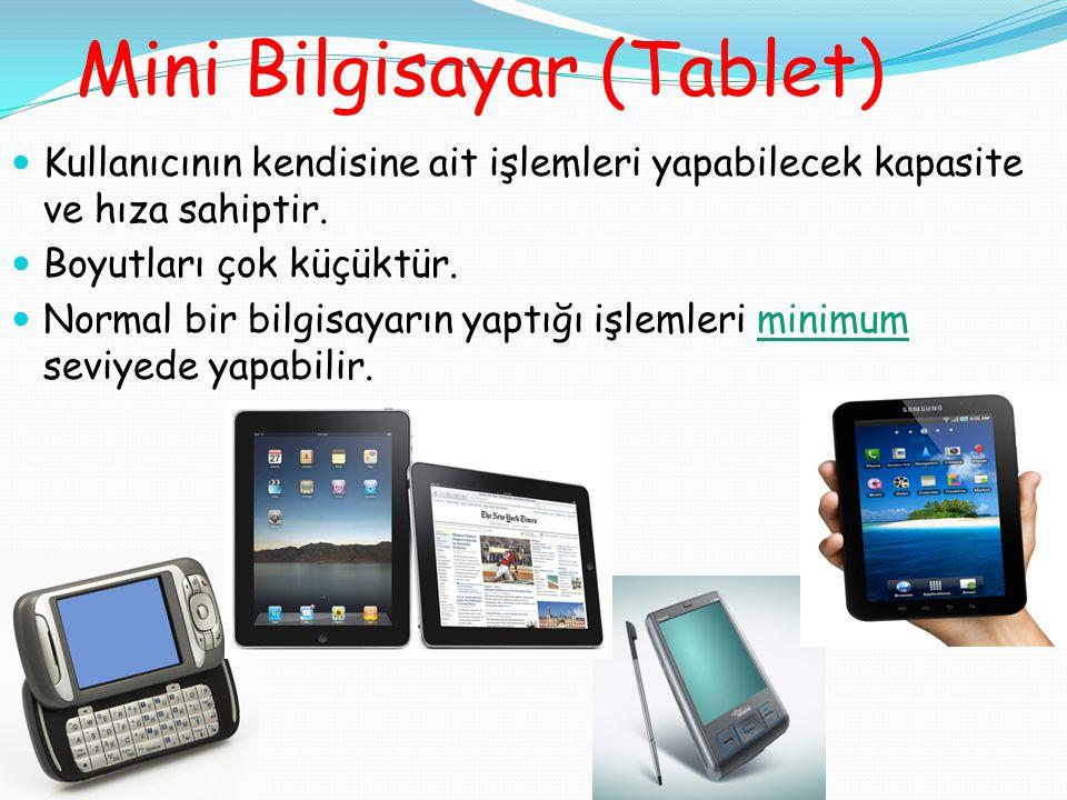 Mini Bilgisayar (Tablet) Kullanıcının kendisine ait işlemleri yapabilecek kapasite ve hıza sahiptir. Boyutları çok küçüktür. Normal bir bilgisayarın y