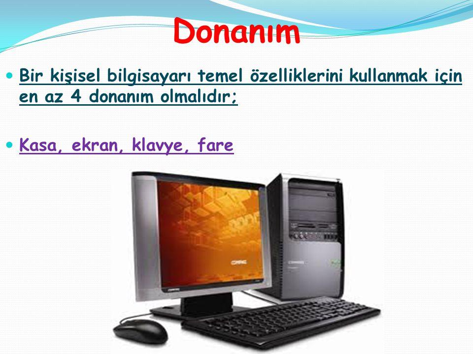 Donanım Bir kişisel bilgisayarı temel özelliklerini kullanmak için en az 4 donanım olmalıdır; Kasa, ekran, klavye, fare