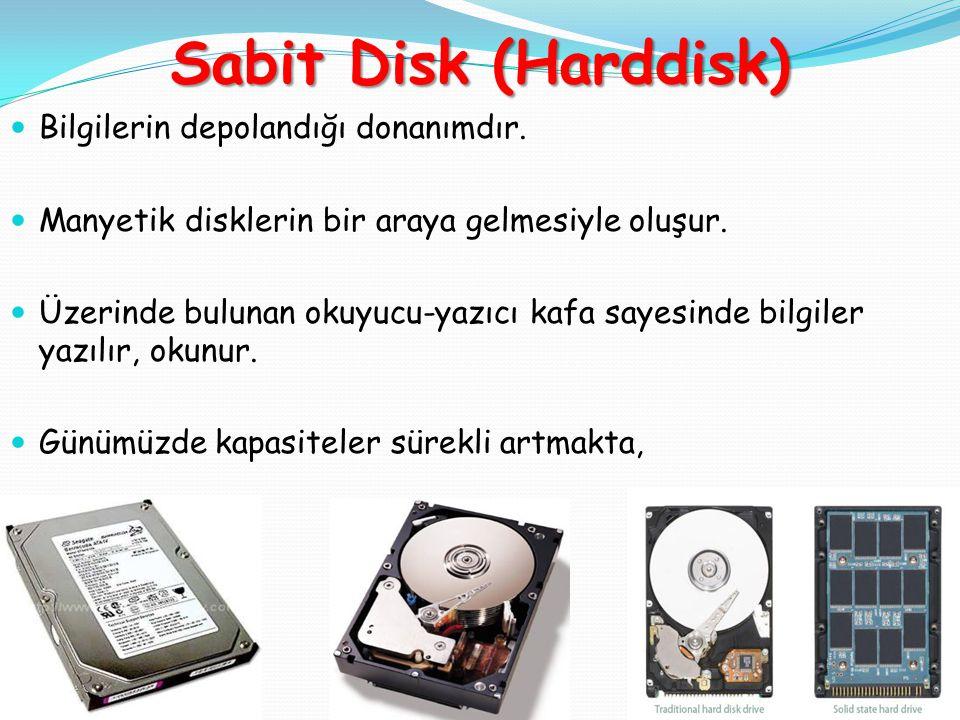 Sabit Disk (Harddisk) Bilgilerin depolandığı donanımdır. Manyetik disklerin bir araya gelmesiyle oluşur. Üzerinde bulunan okuyucu-yazıcı kafa sayesind