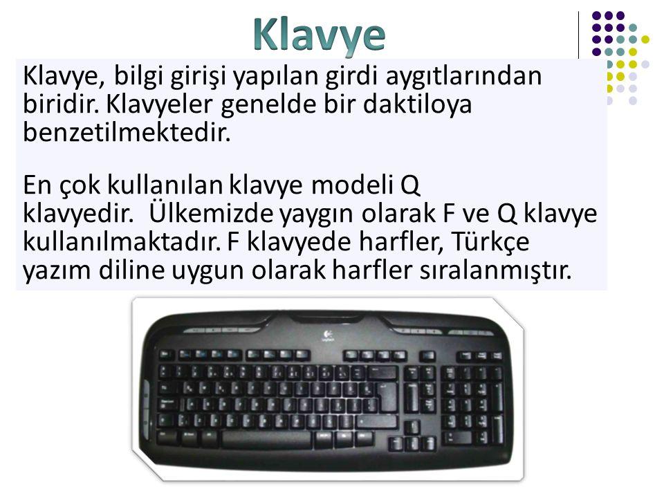 Klavye, bilgi girişi yapılan girdi aygıtlarından biridir.