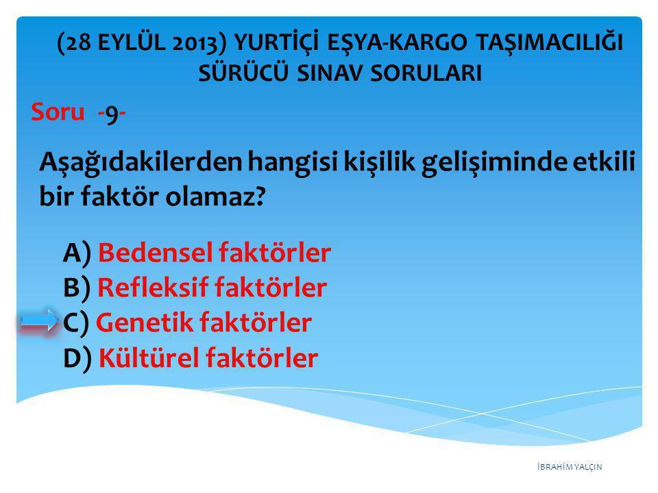 İBRAHİM YALÇIN A) Bedensel faktörler B) Refleksif faktörler C) Genetik faktörler D) Kültürel faktörler (28 EYLÜL 2013) YURTİÇİ EŞYA-KARGO TAŞIMACILIĞI