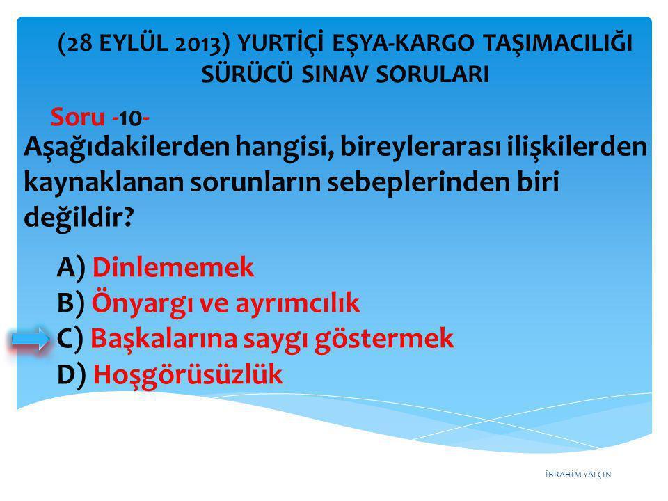 İBRAHİM YALÇIN A) Dinlememek B) Önyargı ve ayrımcılık C) Başkalarına saygı göstermek D) Hoşgörüsüzlük (28 EYLÜL 2013) YURTİÇİ EŞYA-KARGO TAŞIMACILIĞI