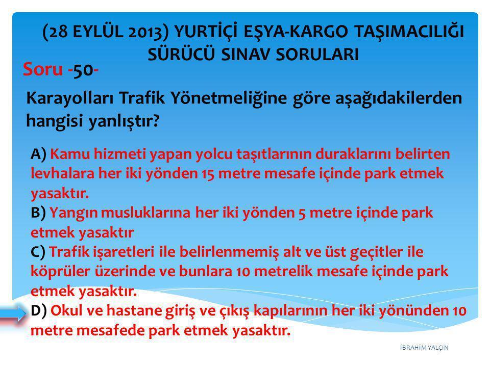 İBRAHİM YALÇIN A) Kamu hizmeti yapan yolcu taşıtlarının duraklarını belirten levhalara her iki yönden 15 metre mesafe içinde park etmek yasaktır. B) Y