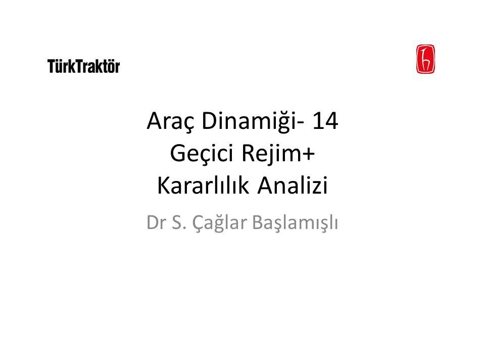 Araç Dinamiği- 14 Geçici Rejim+ Kararlılık Analizi Dr S. Çağlar Başlamışlı
