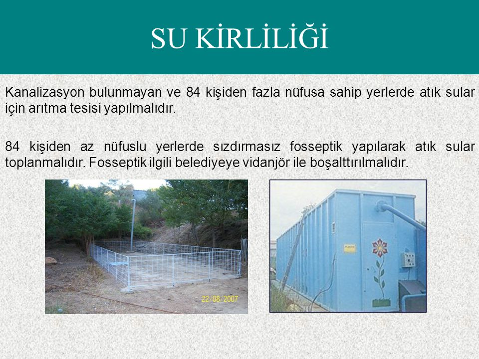 SU KİRLİLİĞİ Kanalizasyon bulunmayan ve 84 kişiden fazla nüfusa sahip yerlerde atık sular için arıtma tesisi yapılmalıdır. 84 kişiden az nüfuslu yerle