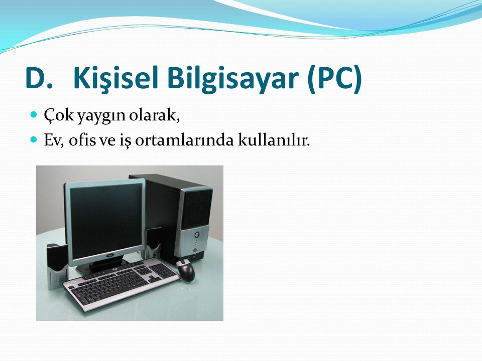 D.Kişisel Bilgisayar (PC) Çok yaygın olarak, Ev, ofis ve iş ortamlarında kullanılır.