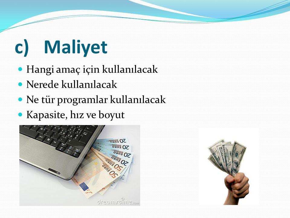 c)Maliyet Hangi amaç için kullanılacak Nerede kullanılacak Ne tür programlar kullanılacak Kapasite, hız ve boyut