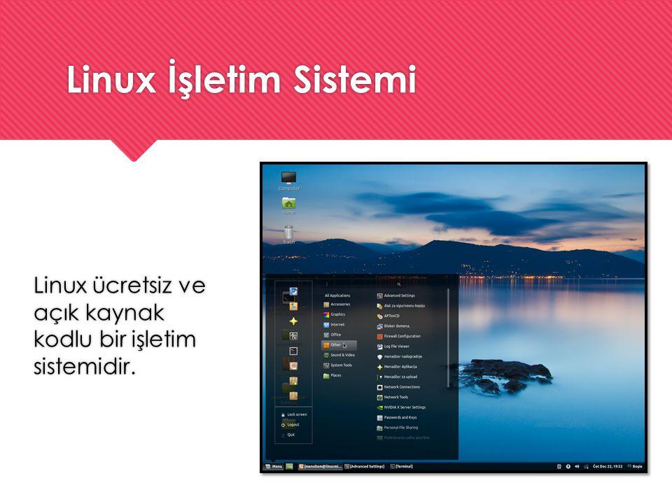 Linux İşletim Sistemi Linux ücretsiz ve açık kaynak kodlu bir işletim sistemidir.