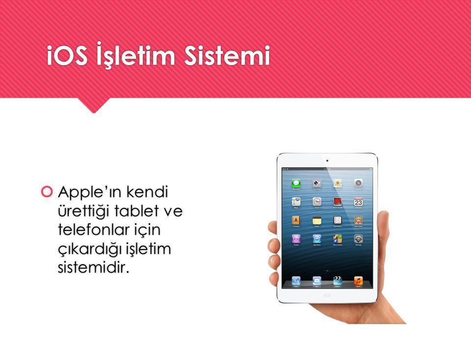 iOS İşletim Sistemi  Apple'ın kendi ürettiği tablet ve telefonlar için çıkardığı işletim sistemidir.
