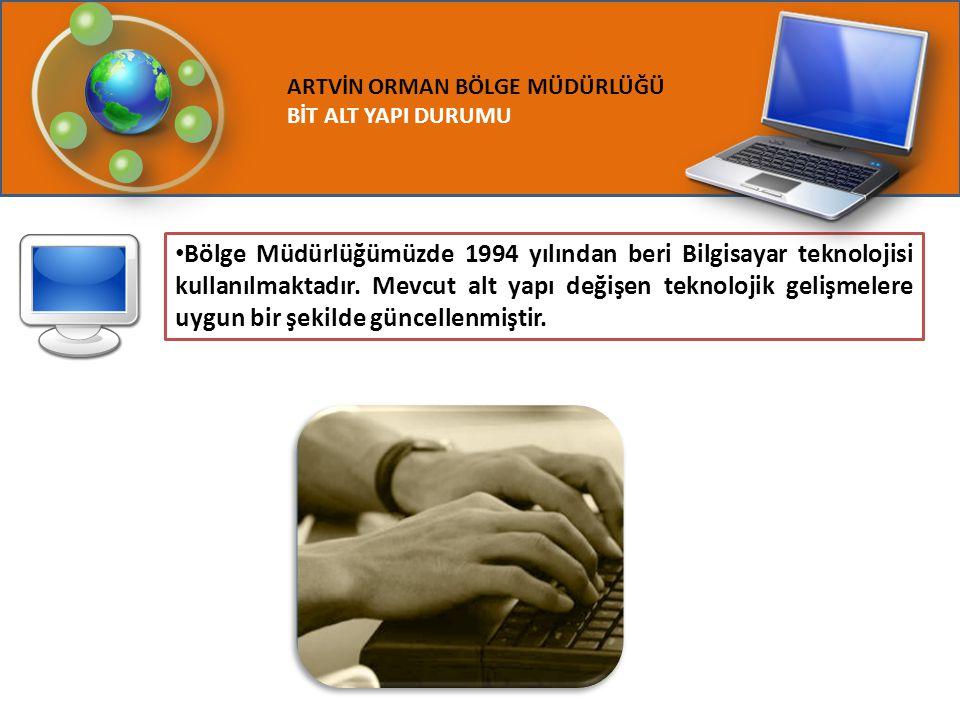 ARTVİN ORMAN BÖLGE MÜDÜRLÜĞÜ BİT ALT YAPI DURUMU Bölge Müdürlüğümüzde 1994 yılından beri Bilgisayar teknolojisi kullanılmaktadır. Mevcut alt yapı deği