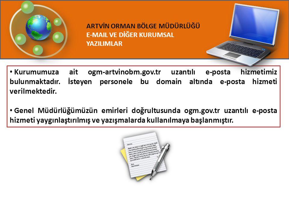 ARTVİN ORMAN BÖLGE MÜDÜRLÜĞÜ E-MAIL VE DİĞER KURUMSAL YAZILIMLAR Kurumumuza ait ogm-artvinobm.gov.tr uzantılı e-posta hizmetimiz bulunmaktadır. İsteye