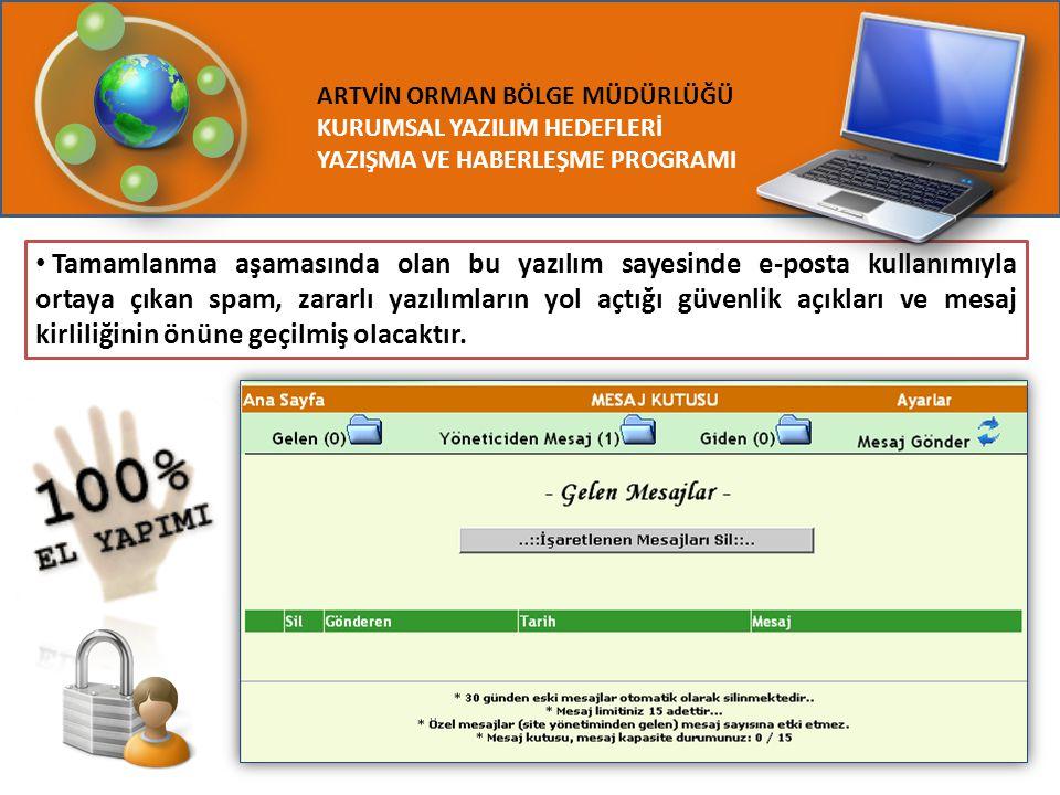 ARTVİN ORMAN BÖLGE MÜDÜRLÜĞÜ KURUMSAL YAZILIM HEDEFLERİ YAZIŞMA VE HABERLEŞME PROGRAMI Tamamlanma aşamasında olan bu yazılım sayesinde e-posta kullanı