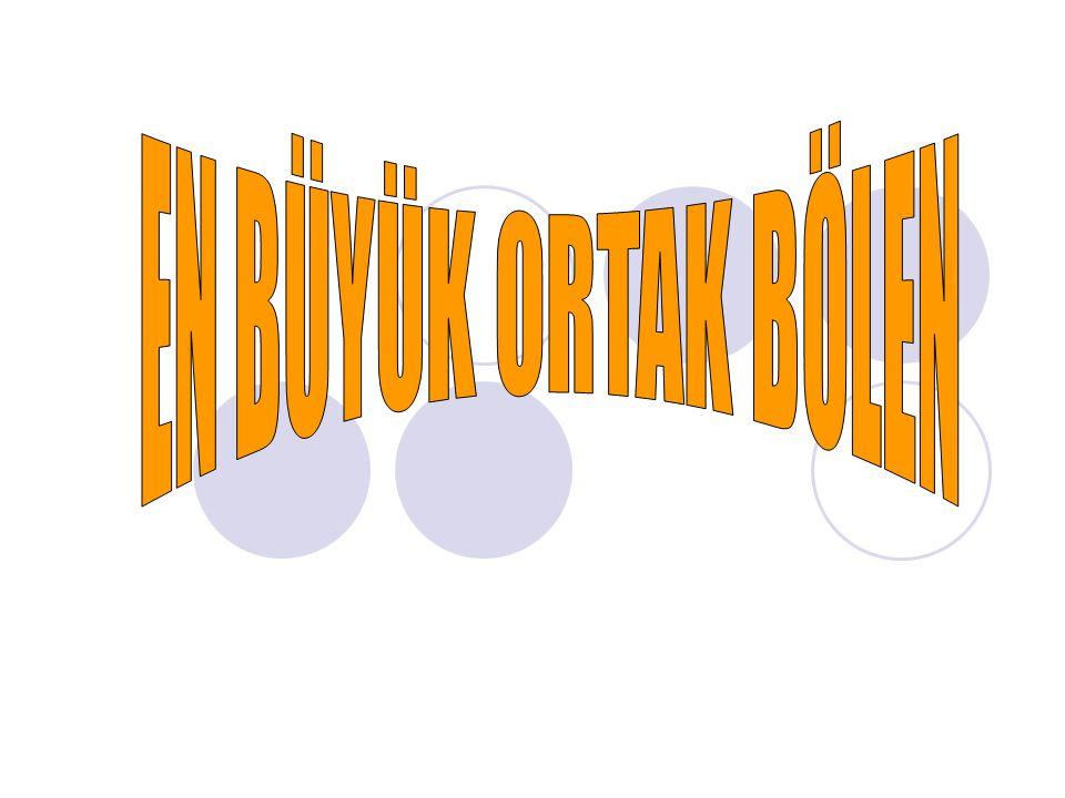 En Büyük Ortak Bölen (E.B.O.B.) : Bölen: Bir sayı kendisini oluşturan her bir çarpana bölünebilir.