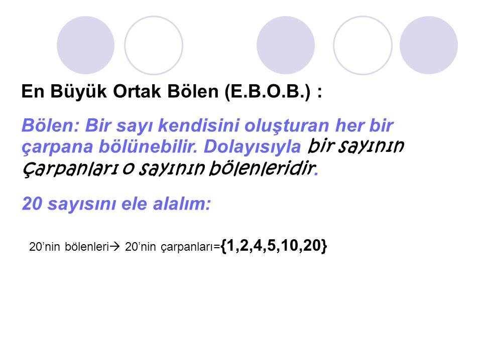 En Büyük Ortak Bölen (E.B.O.B.) : Bölen: Bir sayı kendisini oluşturan her bir çarpana bölünebilir. Dolayısıyla bir sayının çarpanları o sayının bölenl