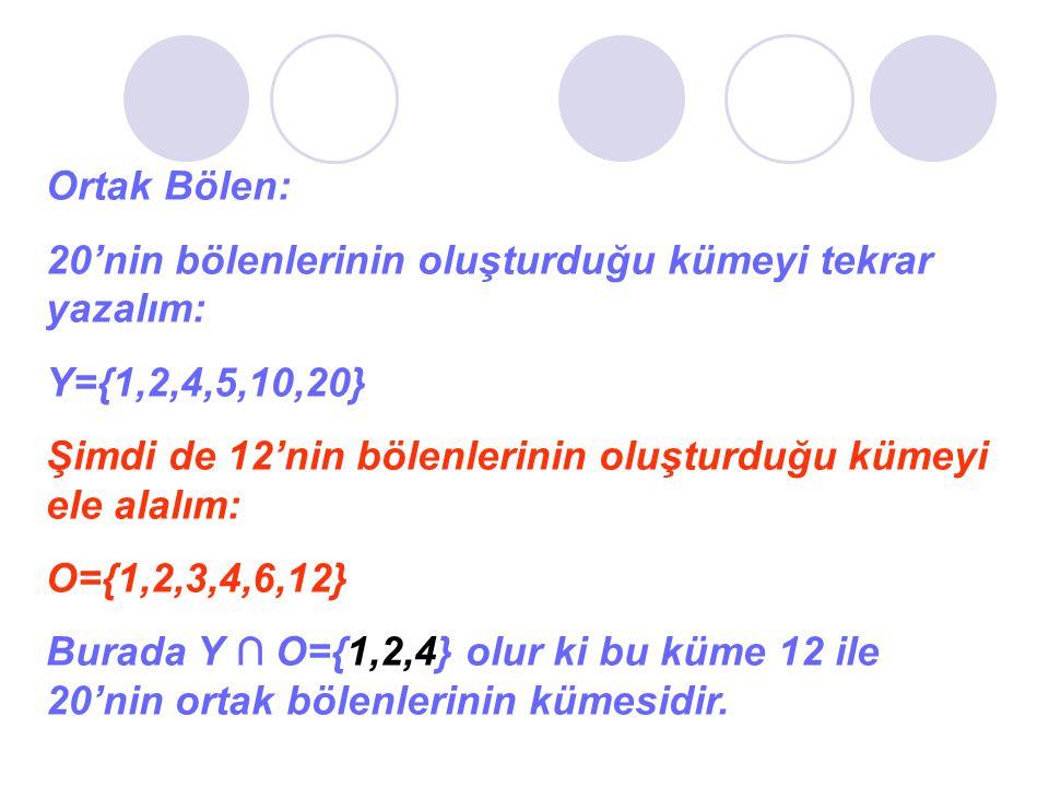 Ortak Bölen: 20'nin bölenlerinin oluşturduğu kümeyi tekrar yazalım: Y={1,2,4,5,10,20} Şimdi de 12'nin bölenlerinin oluşturduğu kümeyi ele alalım: O={1