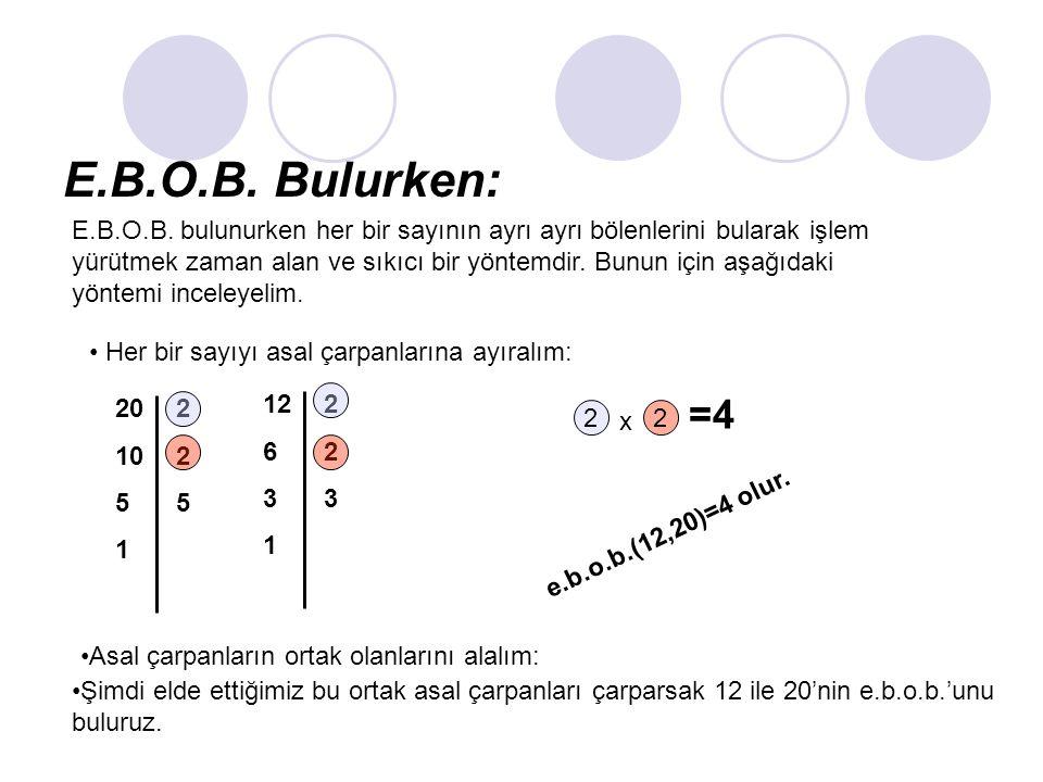 E.B.O.B. Bulurken: E.B.O.B. bulunurken her bir sayının ayrı ayrı bölenlerini bularak işlem yürütmek zaman alan ve sıkıcı bir yöntemdir. Bunun için aşa