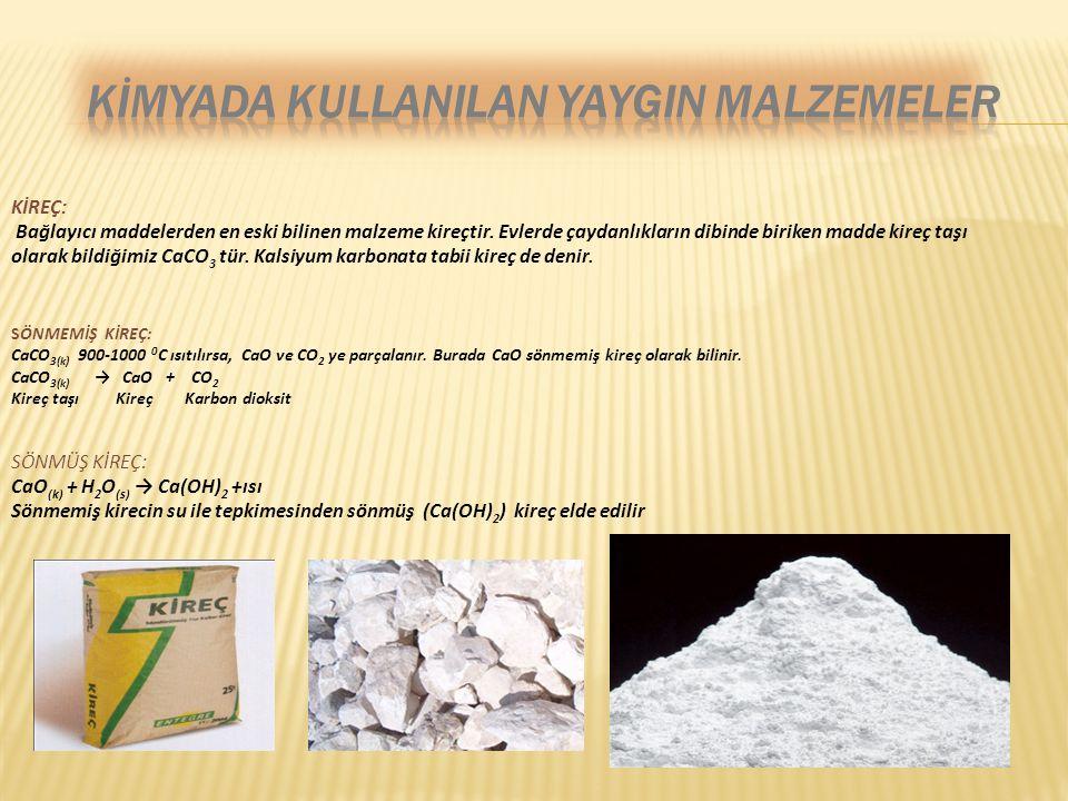 KİREÇ: Bağlayıcı maddelerden en eski bilinen malzeme kireçtir. Evlerde çaydanlıkların dibinde biriken madde kireç taşı olarak bildiğimiz CaCO 3 tür. K