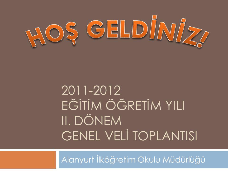 2011-2012 EĞİTİM ÖĞRETİM YILI II. DÖNEM GENEL VELİ TOPLANTISI Alanyurt İlköğretim Okulu Müdürlüğü