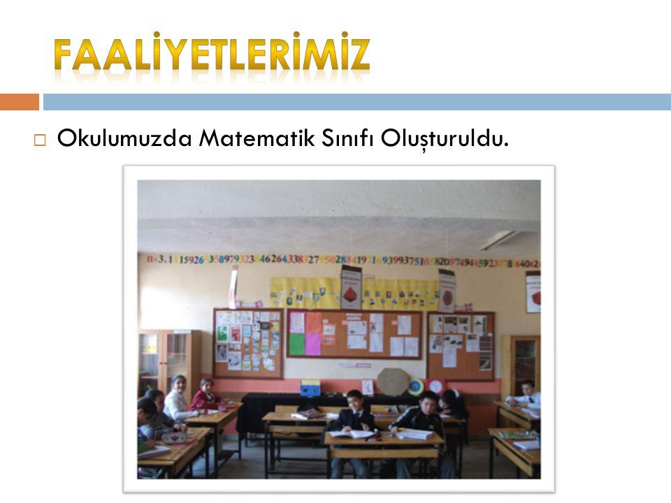  Okulumuzda Matematik Sınıfı Oluşturuldu.