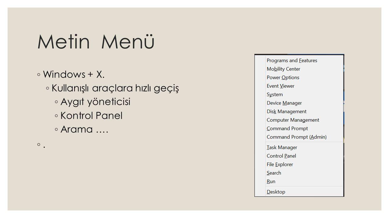 Metin Menü ◦ Windows + X. ◦ Kullanışlı araçlara hızlı geçiş ◦ Aygıt yöneticisi ◦ Kontrol Panel ◦ Arama …. ◦.