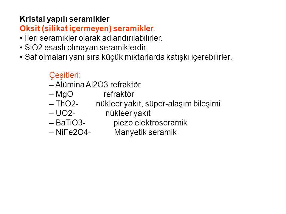 Kristal yapılı seramikler Oksit (silikat içermeyen) seramikler: İleri seramikler olarak adlandırılabilirler. SiO2 esaslı olmayan seramiklerdir. Saf ol