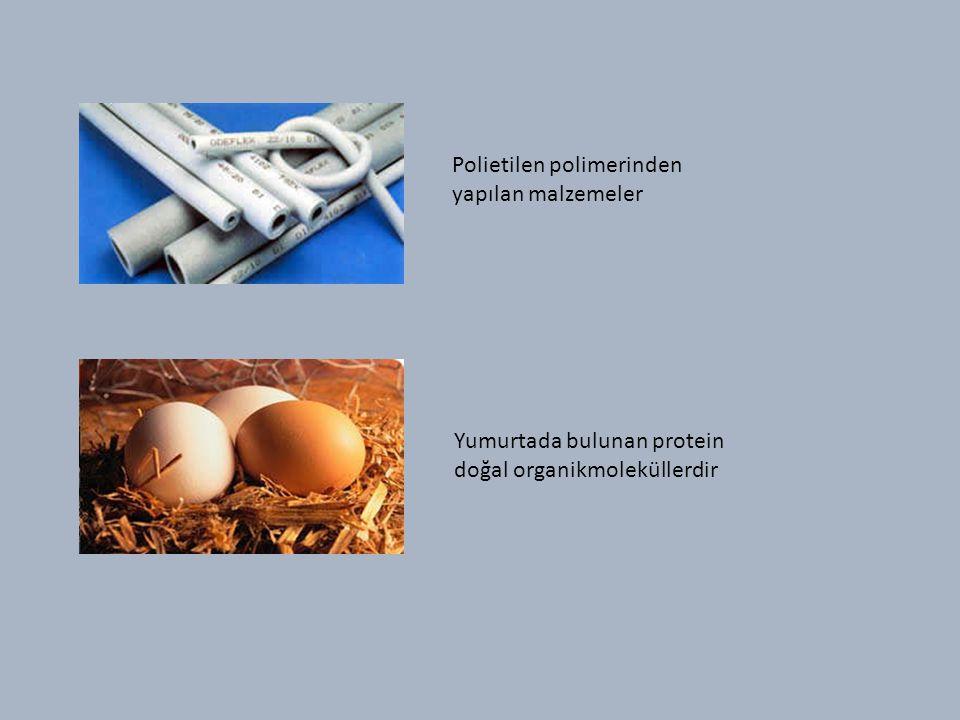 Polietilen polimerinden yapılan malzemeler Yumurtada bulunan protein doğal organikmoleküllerdir