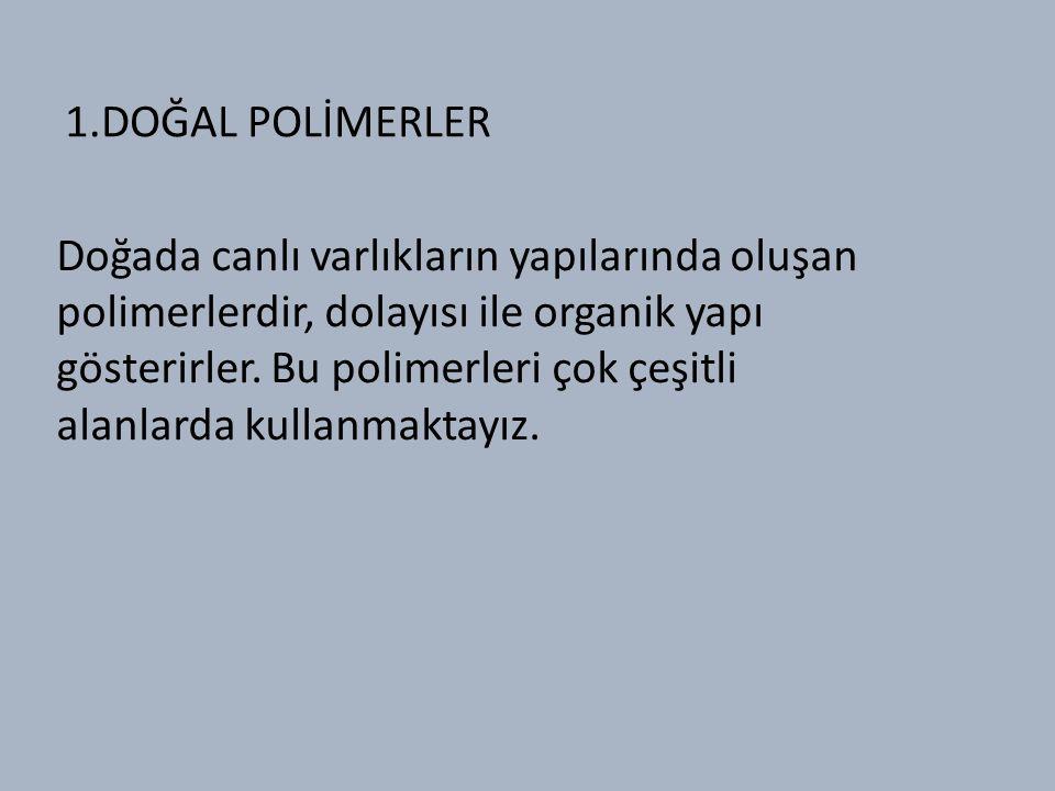1.DOĞAL POLİMERLER Doğada canlı varlıkların yapılarında oluşan polimerlerdir, dolayısı ile organik yapı gösterirler.