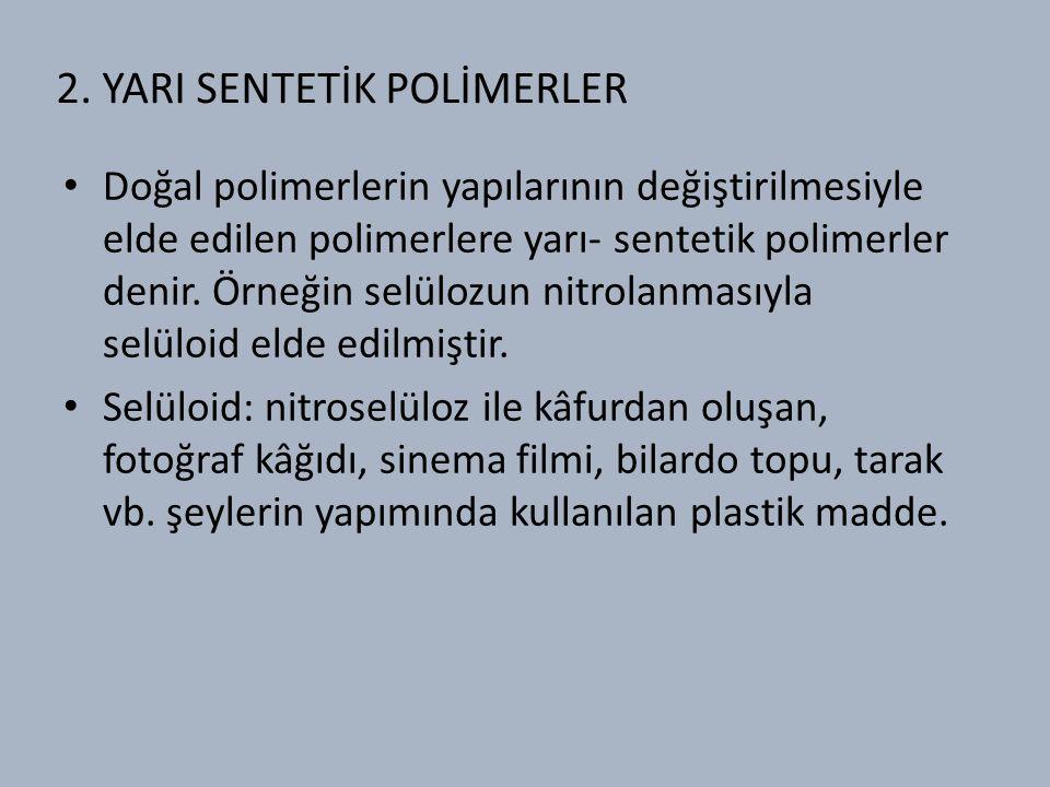 2. YARI SENTETİK POLİMERLER Doğal polimerlerin yapılarının değiştirilmesiyle elde edilen polimerlere yarı- sentetik polimerler denir. Örneğin selülozu