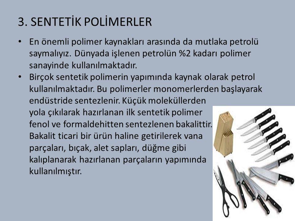 3.SENTETİK POLİMERLER En önemli polimer kaynakları arasında da mutlaka petrolü saymalıyız.