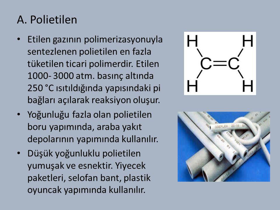 A. Polietilen Etilen gazının polimerizasyonuyla sentezlenen polietilen en fazla tüketilen ticari polimerdir. Etilen 1000- 3000 atm. basınç altında 250