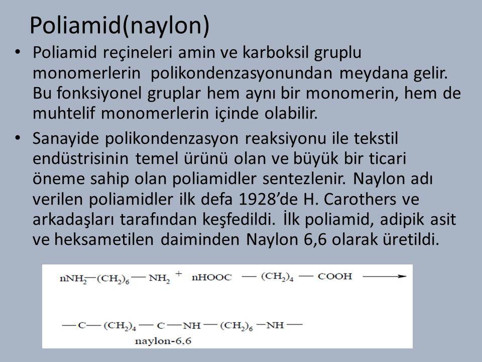 Poliamid(naylon) Poliamid reçineleri amin ve karboksil gruplu monomerlerin polikondenzasyonundan meydana gelir.