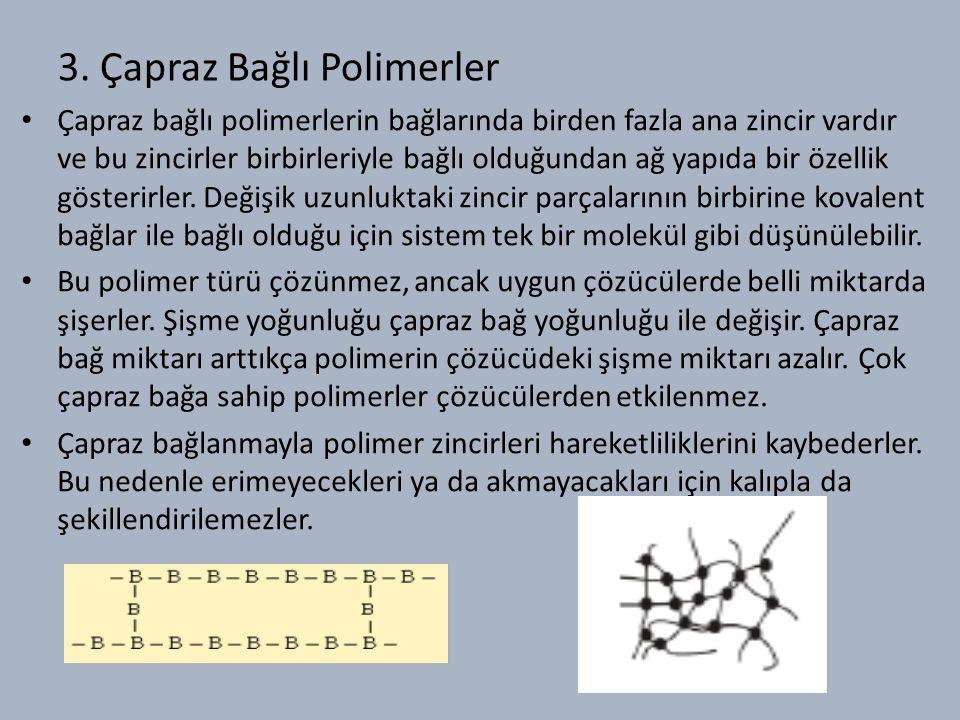 3. Çapraz Bağlı Polimerler Çapraz bağlı polimerlerin bağlarında birden fazla ana zincir vardır ve bu zincirler birbirleriyle bağlı olduğundan ağ yapıd