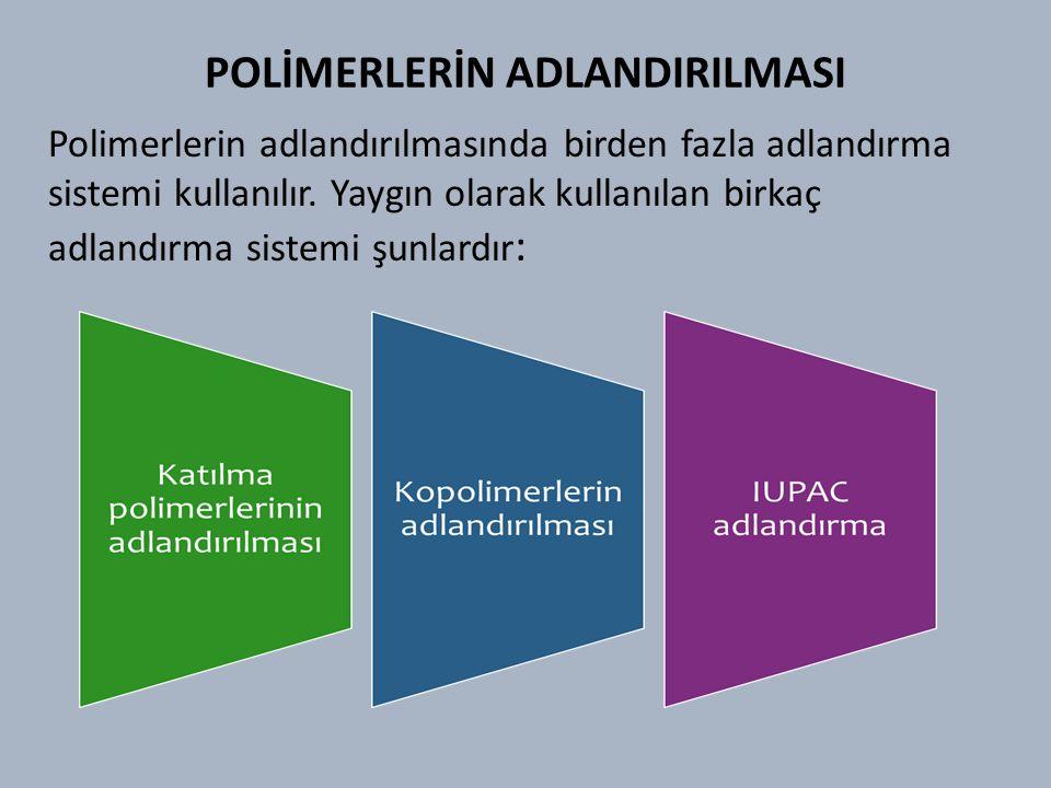 POLİMERLERİN ADLANDIRILMASI Polimerlerin adlandırılmasında birden fazla adlandırma sistemi kullanılır.