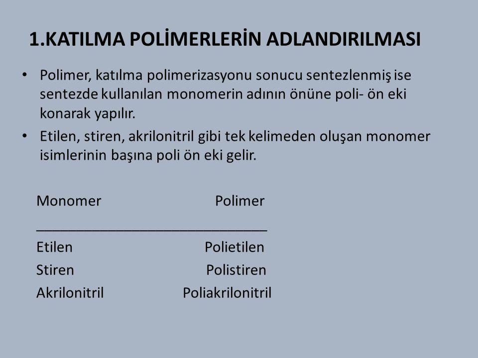 1.KATILMA POLİMERLERİN ADLANDIRILMASI Polimer, katılma polimerizasyonu sonucu sentezlenmiş ise sentezde kullanılan monomerin adının önüne poli- ön eki konarak yapılır.
