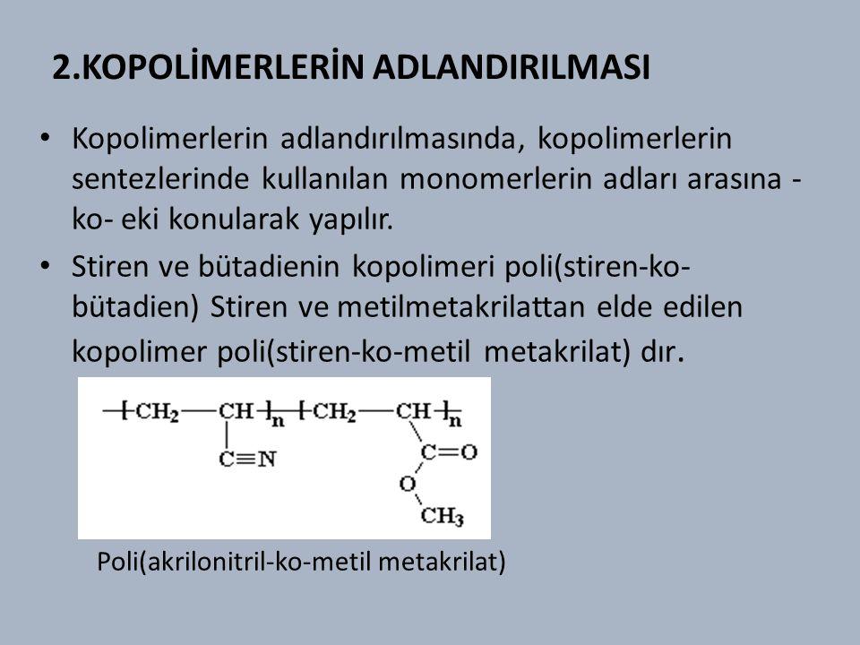 2.KOPOLİMERLERİN ADLANDIRILMASI Kopolimerlerin adlandırılmasında, kopolimerlerin sentezlerinde kullanılan monomerlerin adları arasına - ko- eki konularak yapılır.