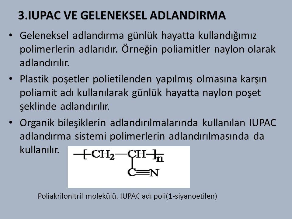 3.IUPAC VE GELENEKSEL ADLANDIRMA Geleneksel adlandırma günlük hayatta kullandığımız polimerlerin adlarıdır.