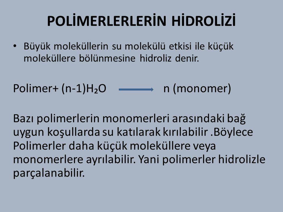 POLİMERLERLERİN HİDROLİZİ Büyük moleküllerin su molekülü etkisi ile küçük moleküllere bölünmesine hidroliz denir.